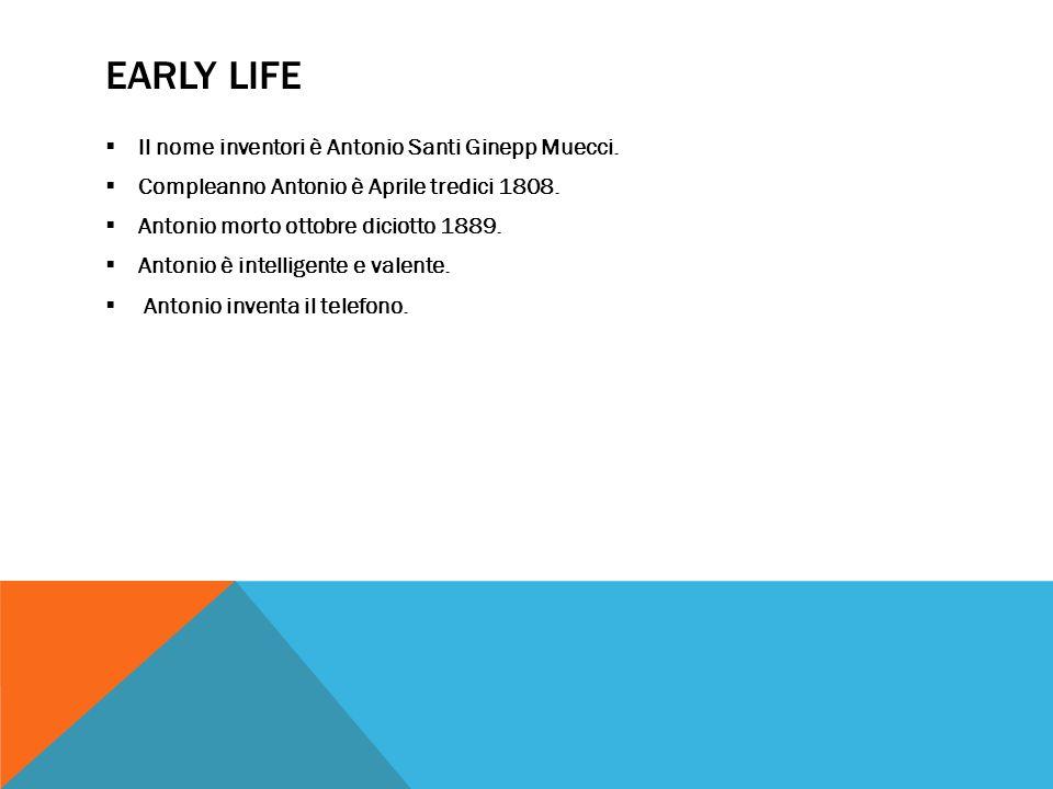 Early Life Il nome inventori è Antonio Santi Ginepp Muecci.