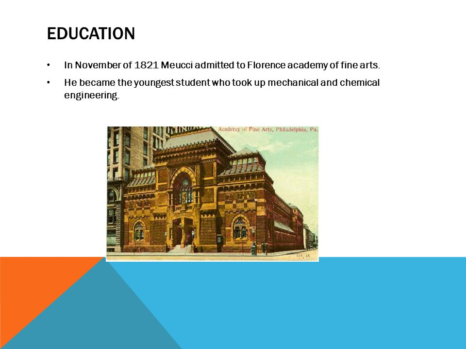 education In November of 1821 Meucci admitted to Florence academy of fine arts.