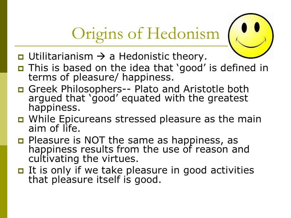 hedonistic utilitarianism 01062012  best answer: since the other guy didn't answer the question at all, i'll have a stab at it in hedonistic utilitarianism, the rightness of an action is.