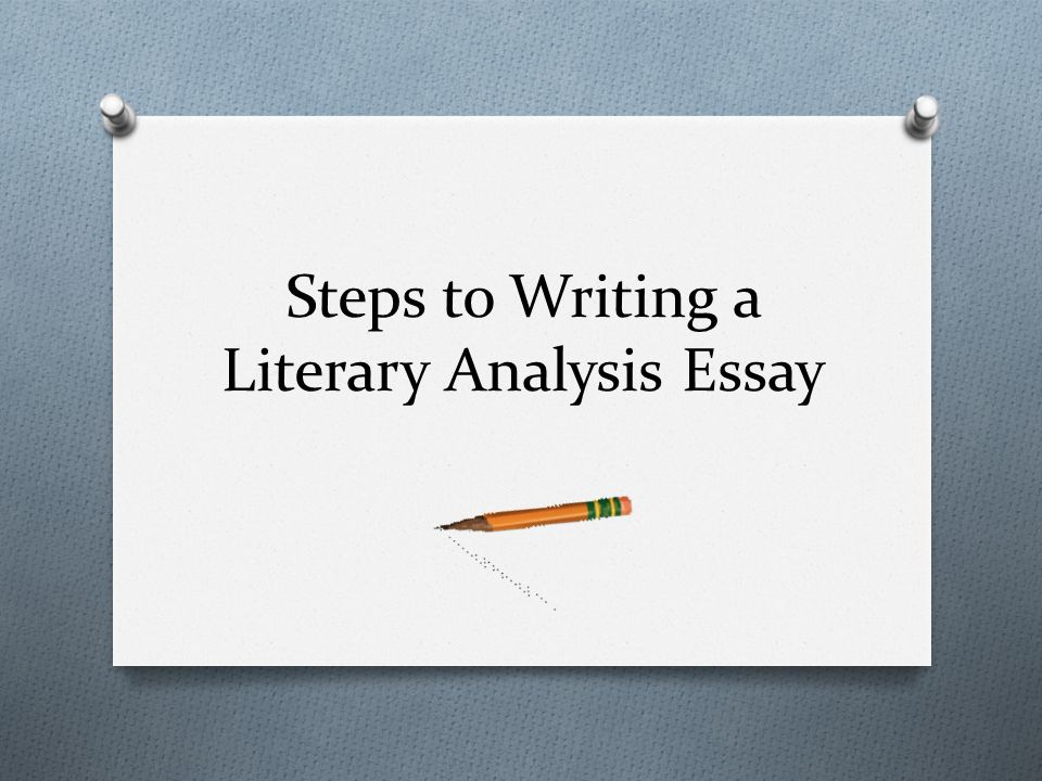 steps to writing a literary analysis essay ppt  1 steps