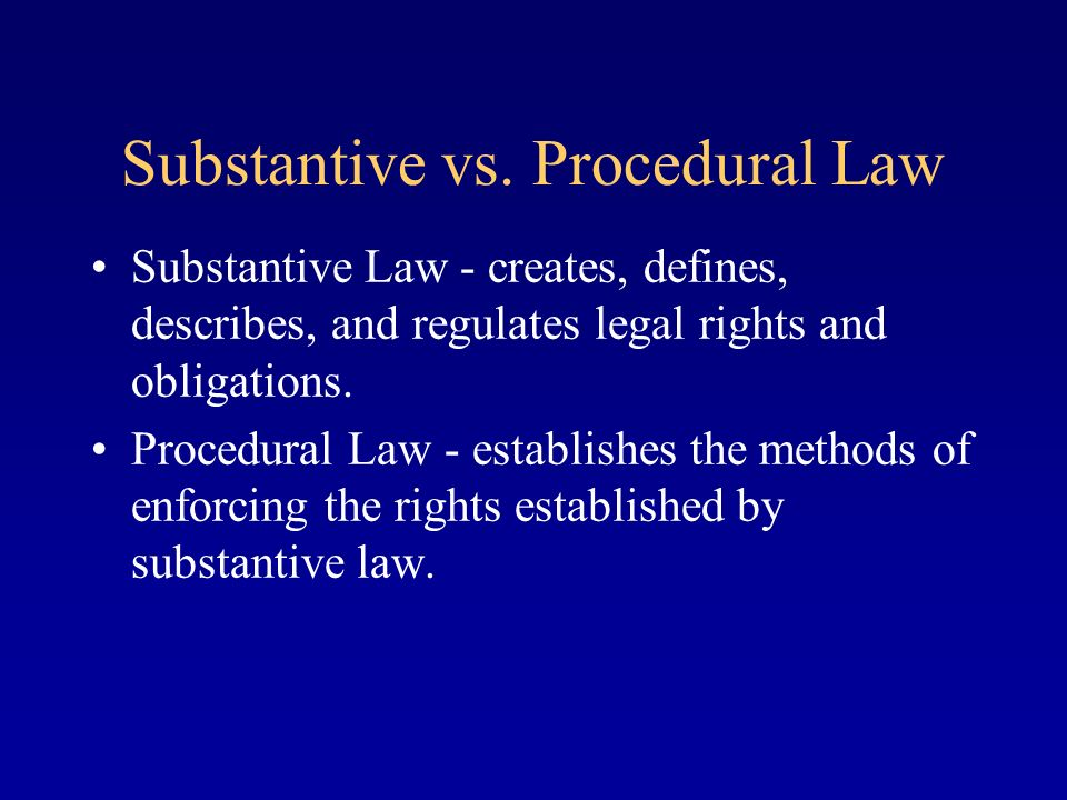 substantive law Substantive law consists of written statutory rules passed by legislature that govern how people behave these rules, or laws, define crimes and set forth punishment these rules, or laws, define crimes and set forth punishment.