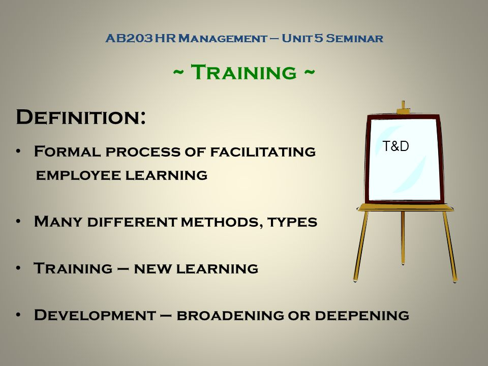 training methods in hr All new hires are not created equal, and a good training program can even out  the differences significantly  determine the training methods and mode identify .