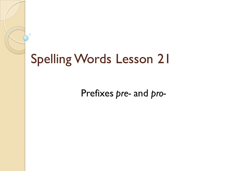 Spelling Words Lesson 21 Prefixes pre- and pro-