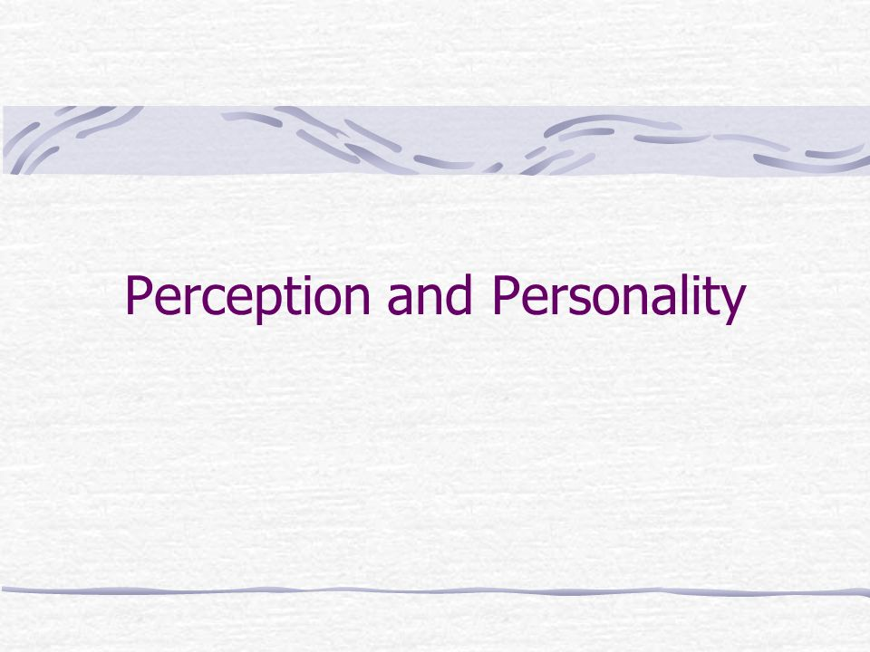 personality and perception Studies of person perception (people's impressions and beliefs about others) have developed important concepts and methods that can be used to help improve the assessment of personality disorders.