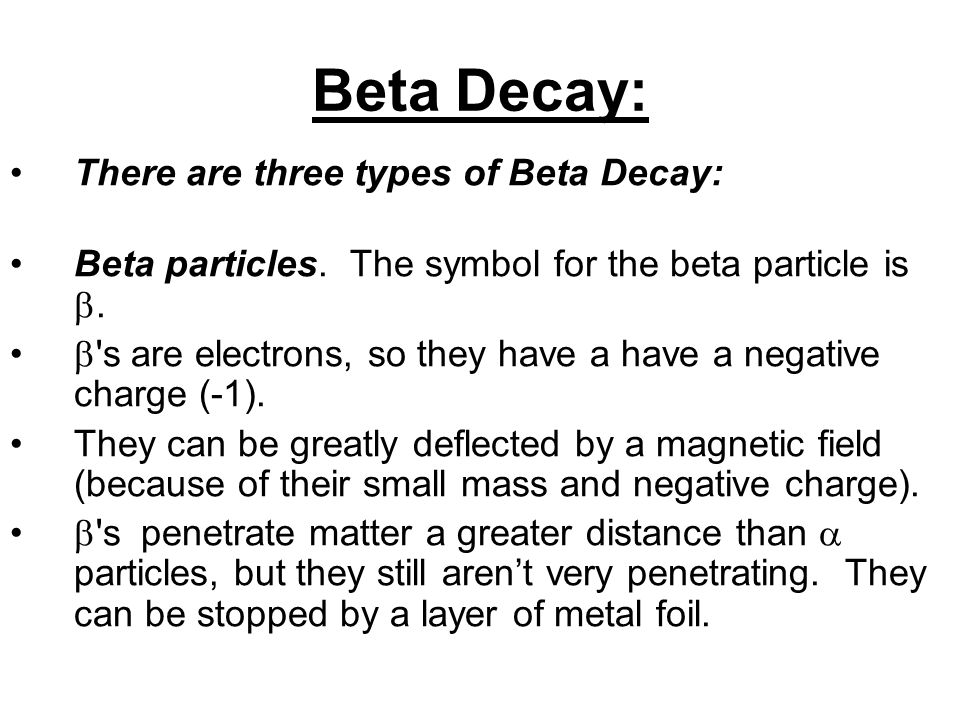 Beta Decay: There are three types of Beta Decay: