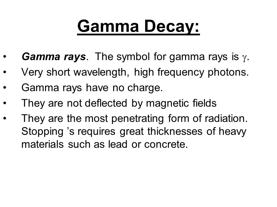 Gamma Decay: Gamma rays. The symbol for gamma rays is .