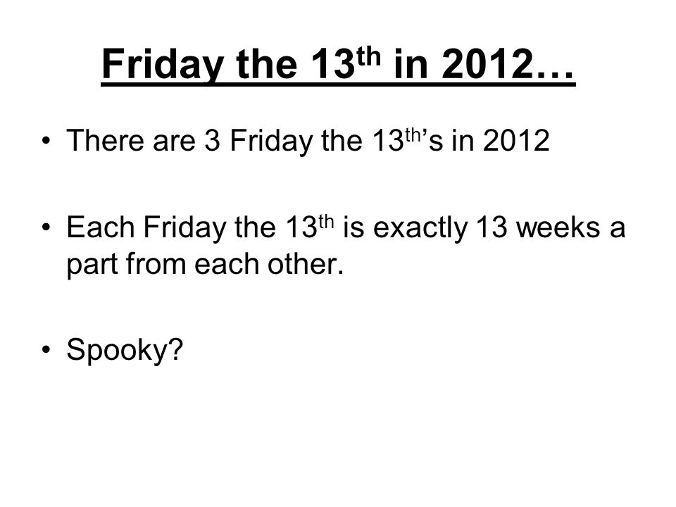 Friday the 13th in 2012… There are 3 Friday the 13th's in 2012