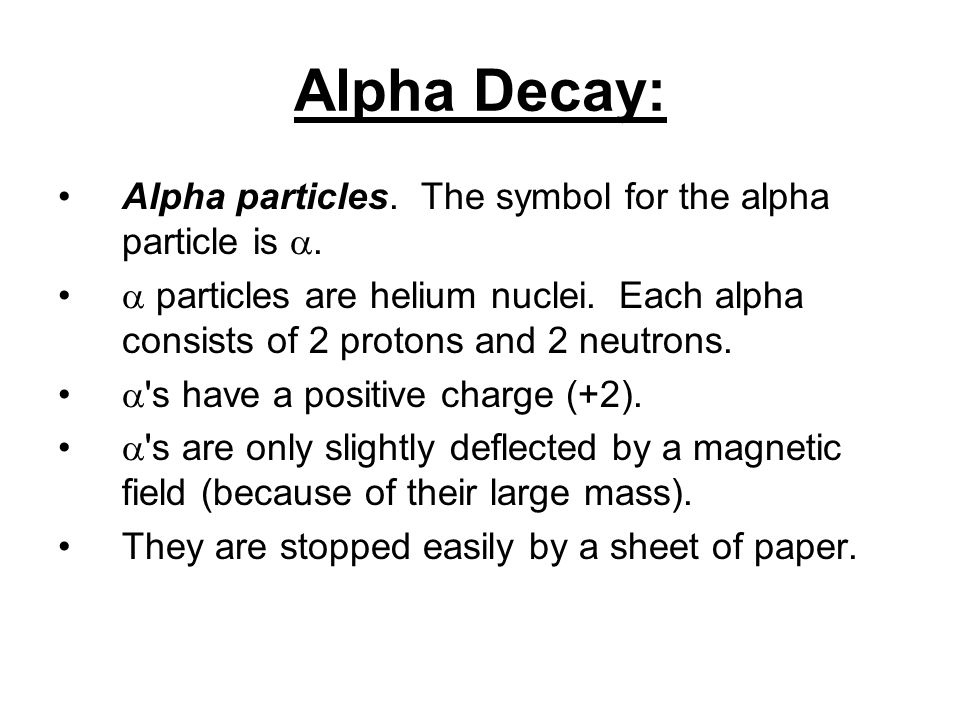 Alpha Decay: Alpha particles. The symbol for the alpha particle is .
