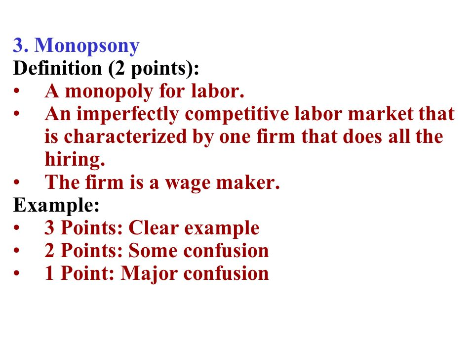 3. Monopsony Definition (2 points): A monopoly for labor.