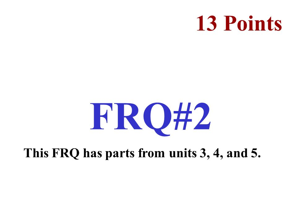This FRQ has parts from units 3, 4, and 5.