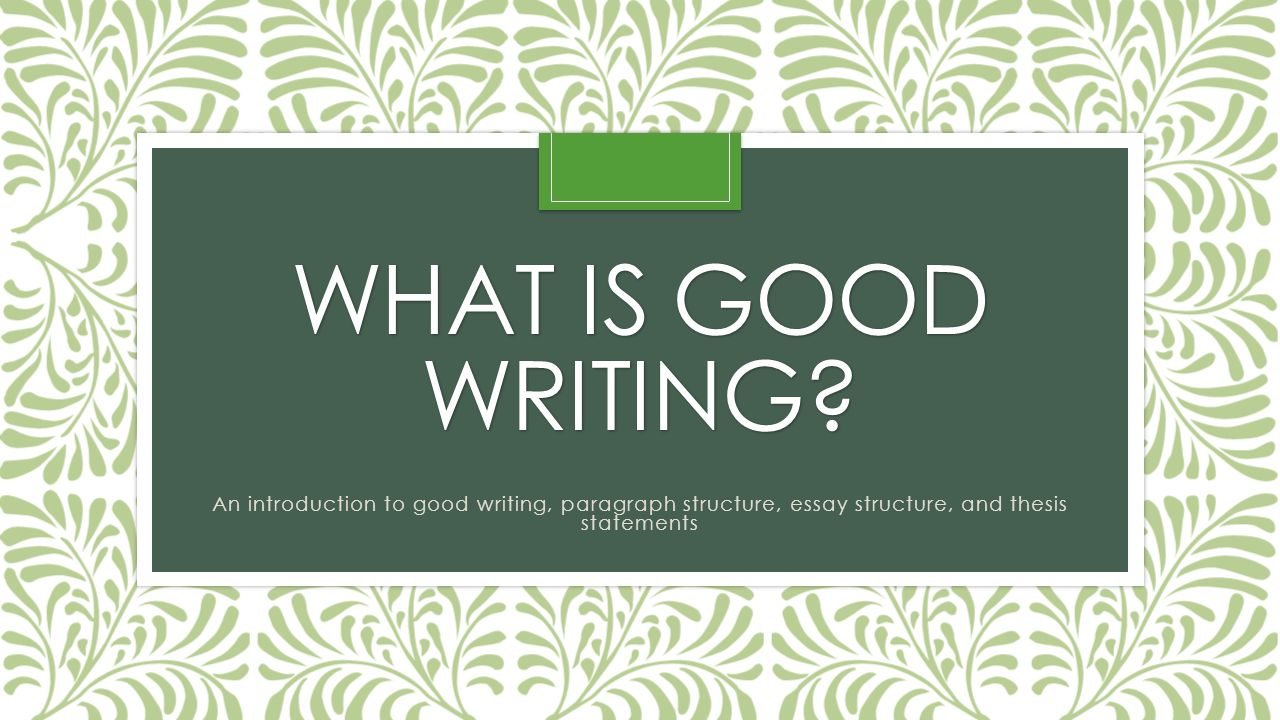 what is good writing an introduction to good writing paragraph  1 what is good writing an introduction to good writing