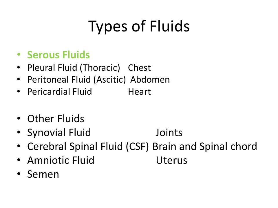 Types of Fluids Serous Fluids Other Fluids Synovial Fluid Joints