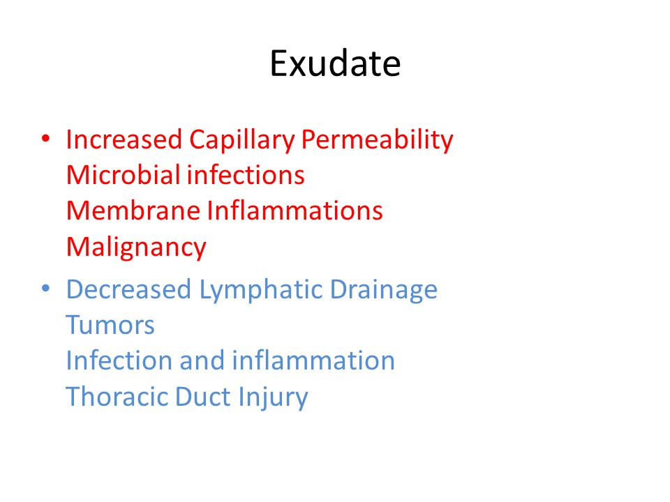 Exudate Increased Capillary Permeability Microbial infections Membrane Inflammations Malignancy.