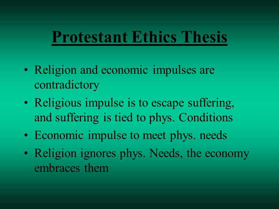 protestant ethic thesis The term derives from max weber's 1905 book the protestant ethic and the   the protestant ethic thesis, donald frey, ehnet encyclopedia.