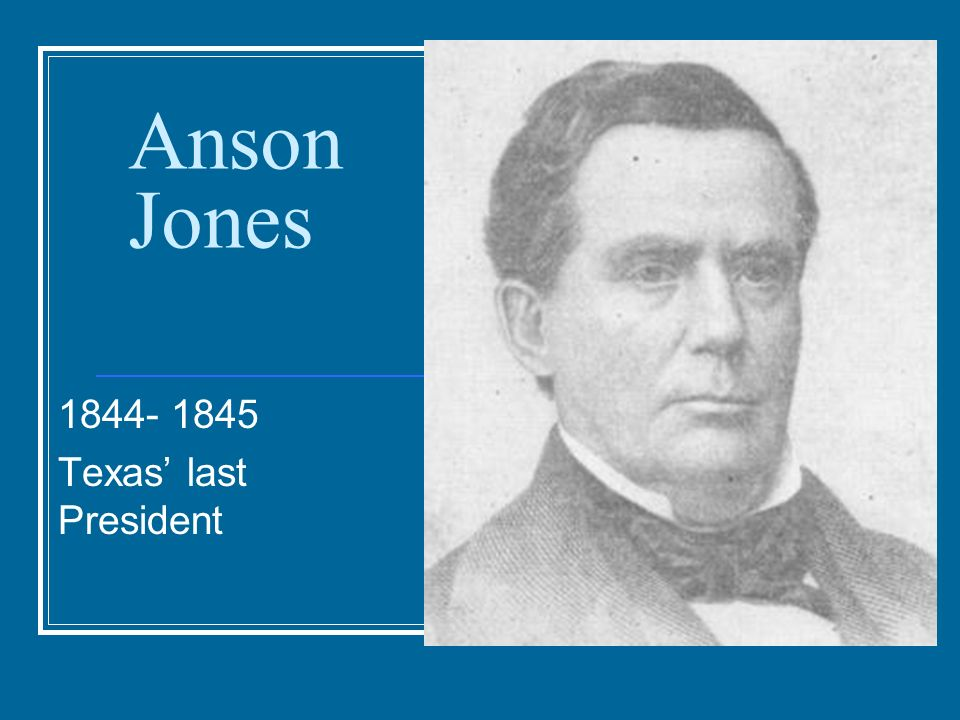 anson jones the last president of Anson jones was born in massachusetts in 1798 he studied medicine  in 1844 , jones was elected president of the republic of texas he held this position.