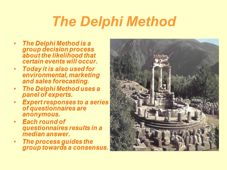 The Delphi Method The Delphi Method is a group decision process about the likelihood that certain events will occur.