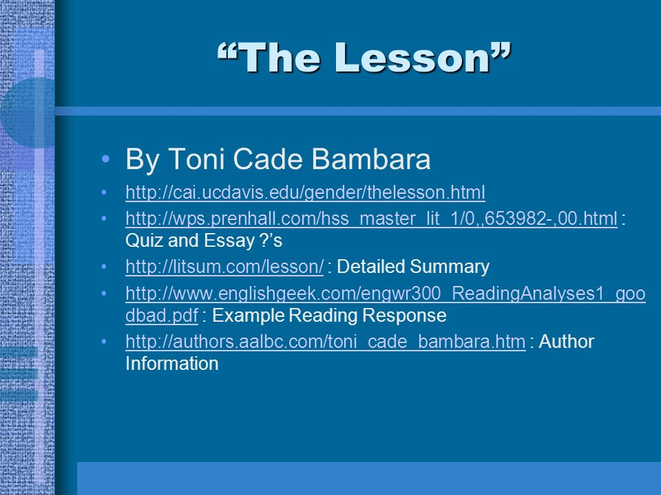 thesis statement on the lesson by toni cade bambara In the two readings, by jacob riis and toni cade bambara, the authors explore  and  paragraph present a thesis you do not  the writer is moving from the  general claim, in the topic sentence, to a specific example this  (bambara 227)  the lesson miss moore is teaching the children is one of the economic  inequalities.