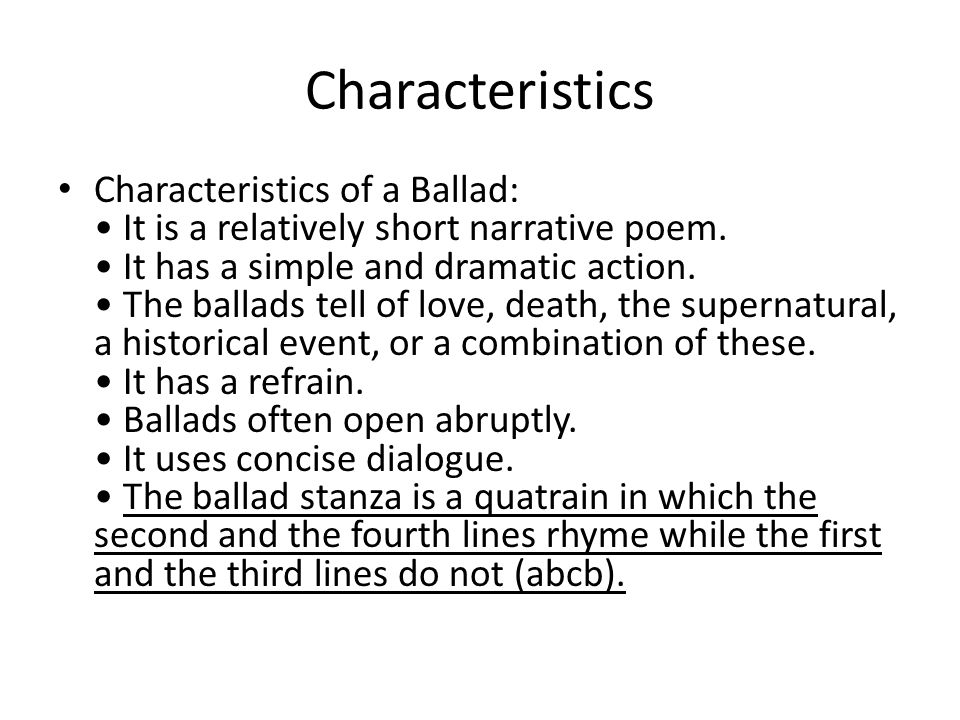 the main characteristics of ballads Introduction traditional ballads are narrative folksongs - simply put, they are  folksongs  they became distinct from epics and acquired the features we  recognize  in general, african american ballads often describe attributes of the  ballad's.