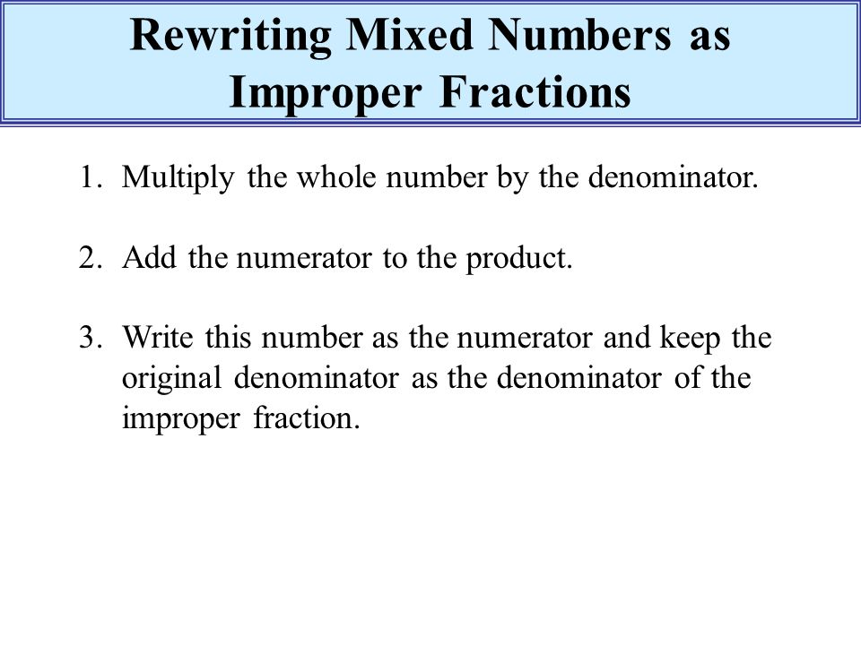 writing mixed numbers as improper fractions Writing mixed numbers and improper fractions should be taught conceptually instead of rules and procedures, try giving students time to explore.