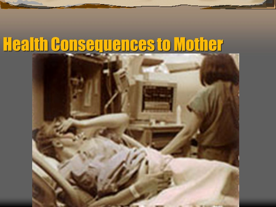 Health Consequences to Mother
