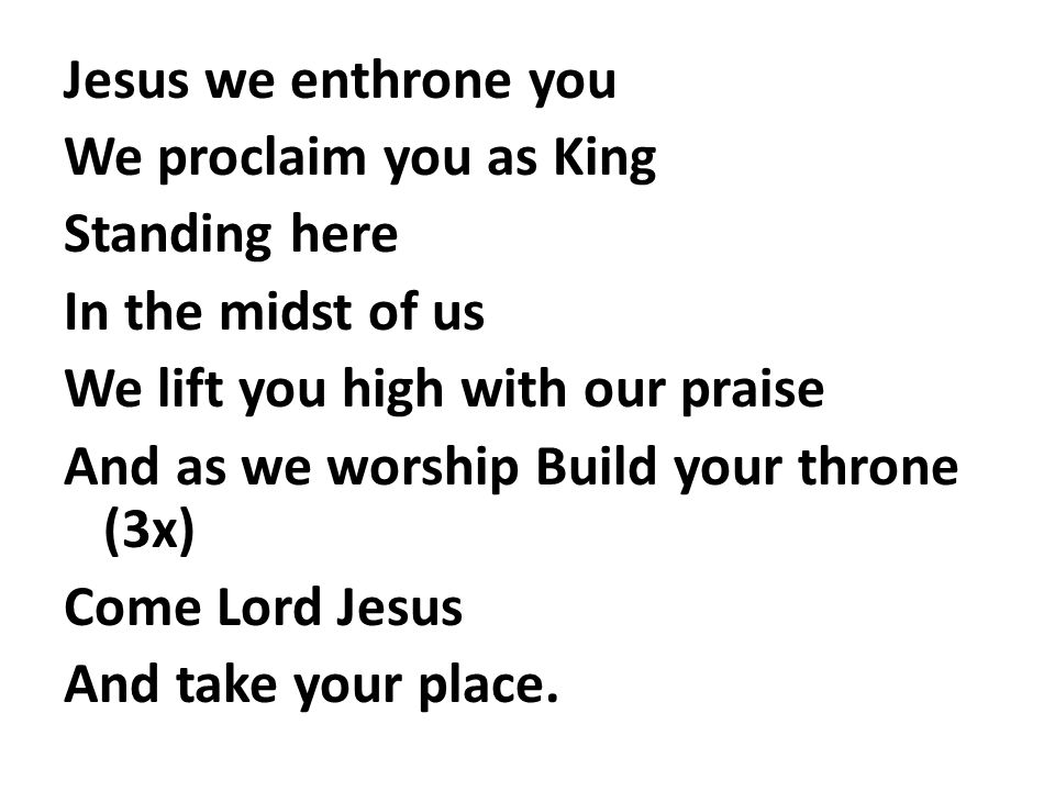 Jesus we enthrone you We proclaim you as King Standing here In the ...