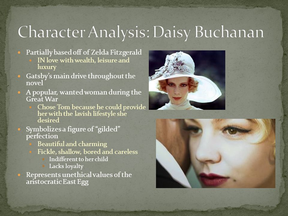 daisy buchanan character analysis But unlike daisy buchanan, she is not a kind of drama queen who is always fluttering, sighing and whispering  that is my character thursday of this week, an.