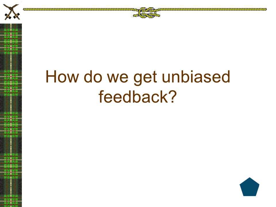 How do we get unbiased feedback