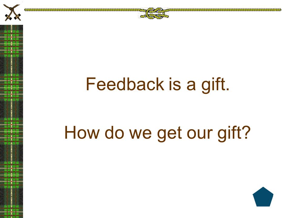 Feedback is a gift. How do we get our gift