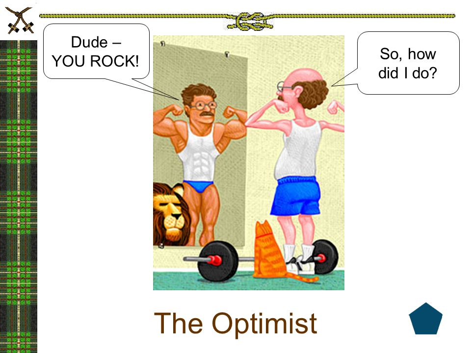 Dude – YOU ROCK! So, how did I do The Optimist