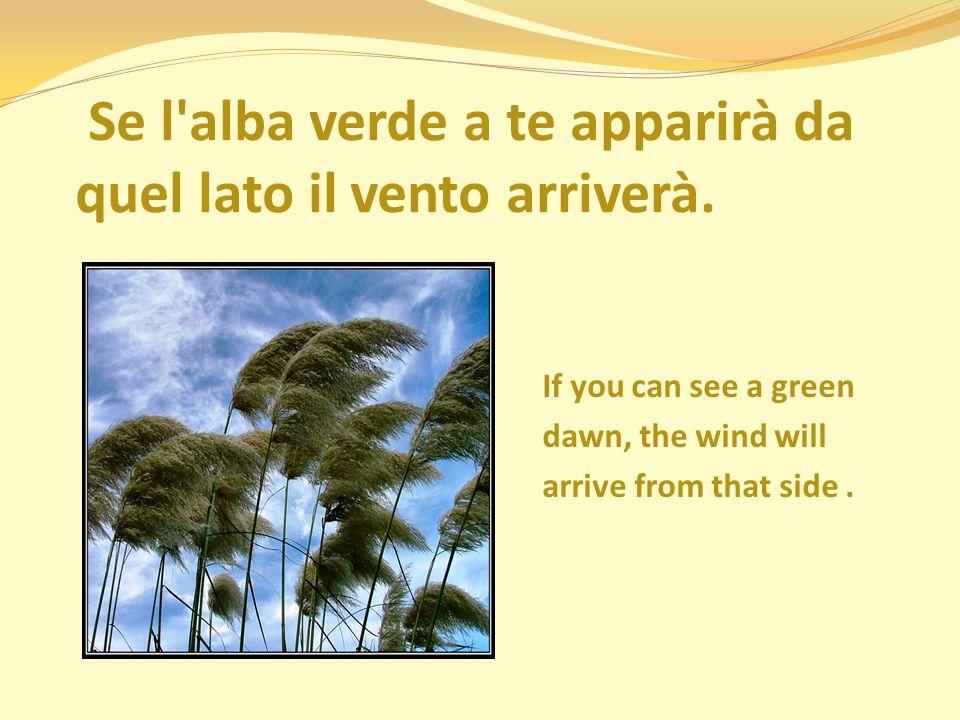 Se l alba verde a te apparirà da quel lato il vento arriverà.