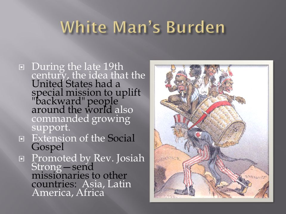 white mans burden world history The white man's burden isn't just the fact that white western europeans were the first to carry out slavery and both technological and imperial domination on a global scale it's the fact that western european white men were/are the only one's capable of bringing the world into the modern phase of human civilization.