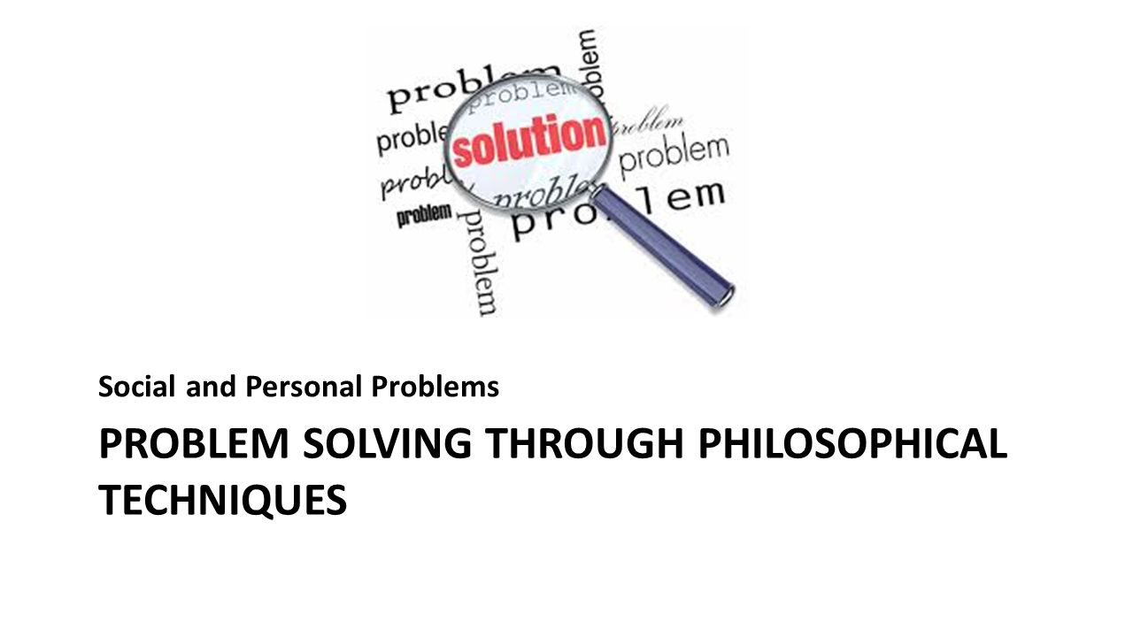 the problem solving techniques philosophy essay The hard problem of consciousness is the problem of explaining why any  physical state is  a special ontological problem, one that resists solution by the  usual reductive methods  consciousness: psychological and philosophical  essays.