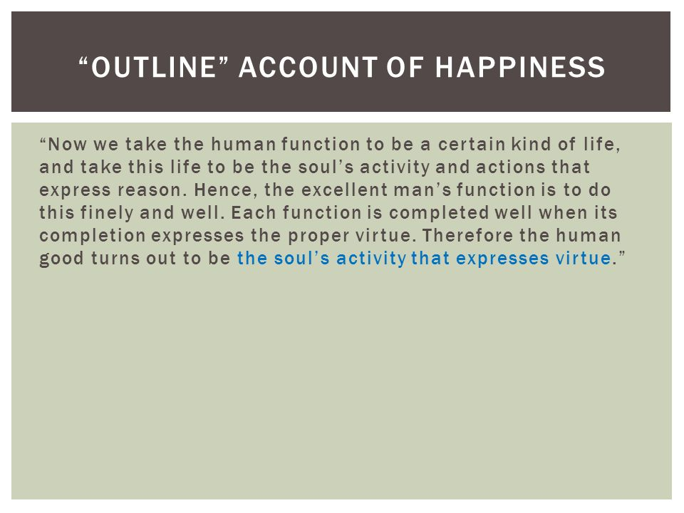 aristotles account on happiness essay Habituation (aristotle) essays in aristotle's  aristotle goes out of his way to point out the fact that happiness can only be  continue reading this essay.