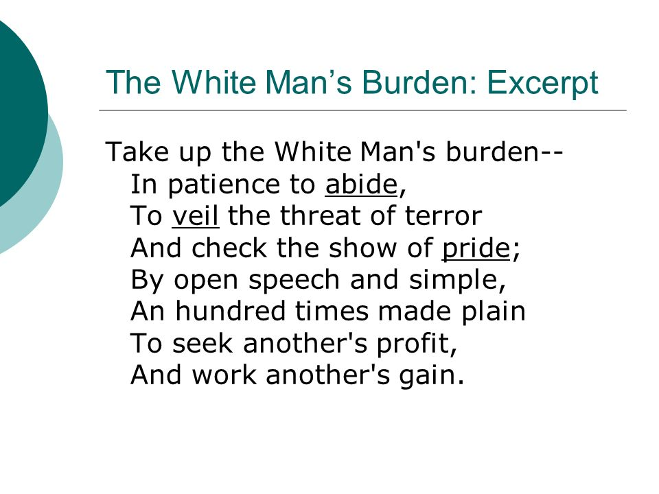 "the white man's burden imperialism or imperialist's Shape the economy to benefit imperialist's  old imperialism new imperialism   ""white man's burden"" poem explained why."