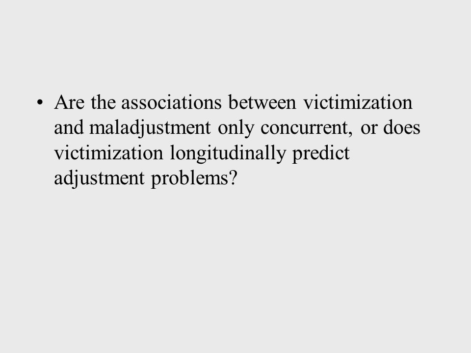 Are the associations between victimization and maladjustment only concurrent, or does victimization longitudinally predict adjustment problems
