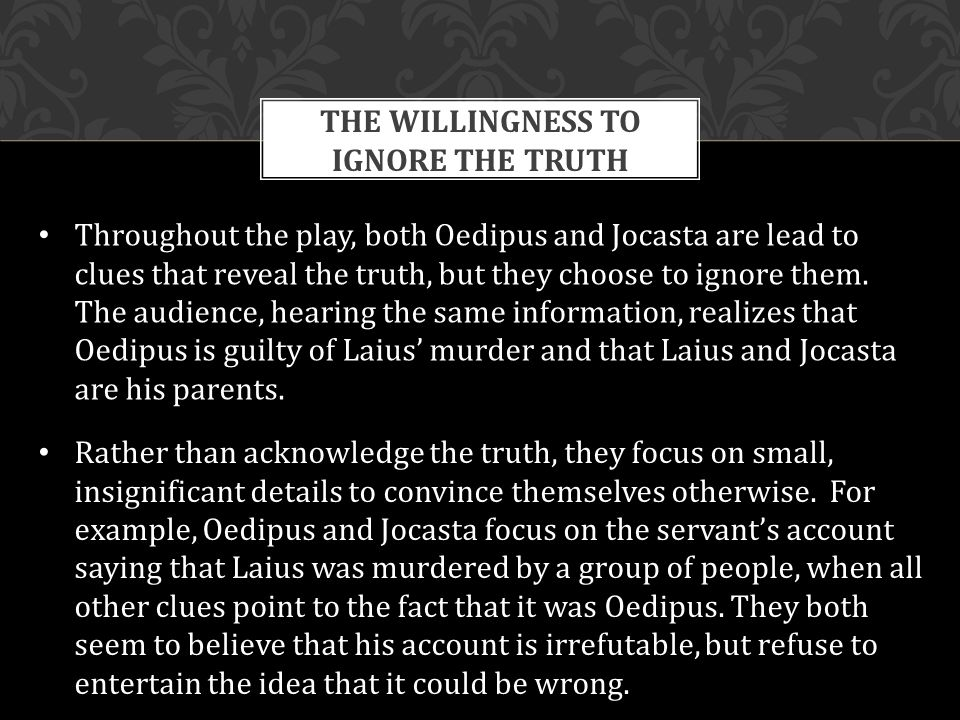 the truth of oedipus Oedipus (us: / ˈ iː d ə p ə s, ˈ ɛ d who senses the truth oedipus remains in strict denial, though, becoming convinced that tiresias is somehow plotting with creon to usurp the throne.