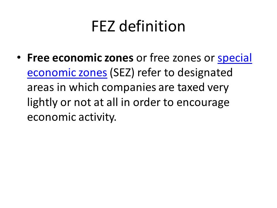 Marvelous 2 FEZ Definition Free Economic Zones Or Free Zones Or Special Economic  Zones (SEZ) Refer To Designated Areas In Which Companies Are Taxed Very  Lightly Or ...