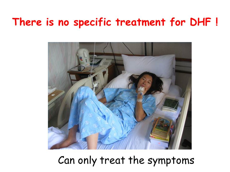 There is no specific treatment for DHF !