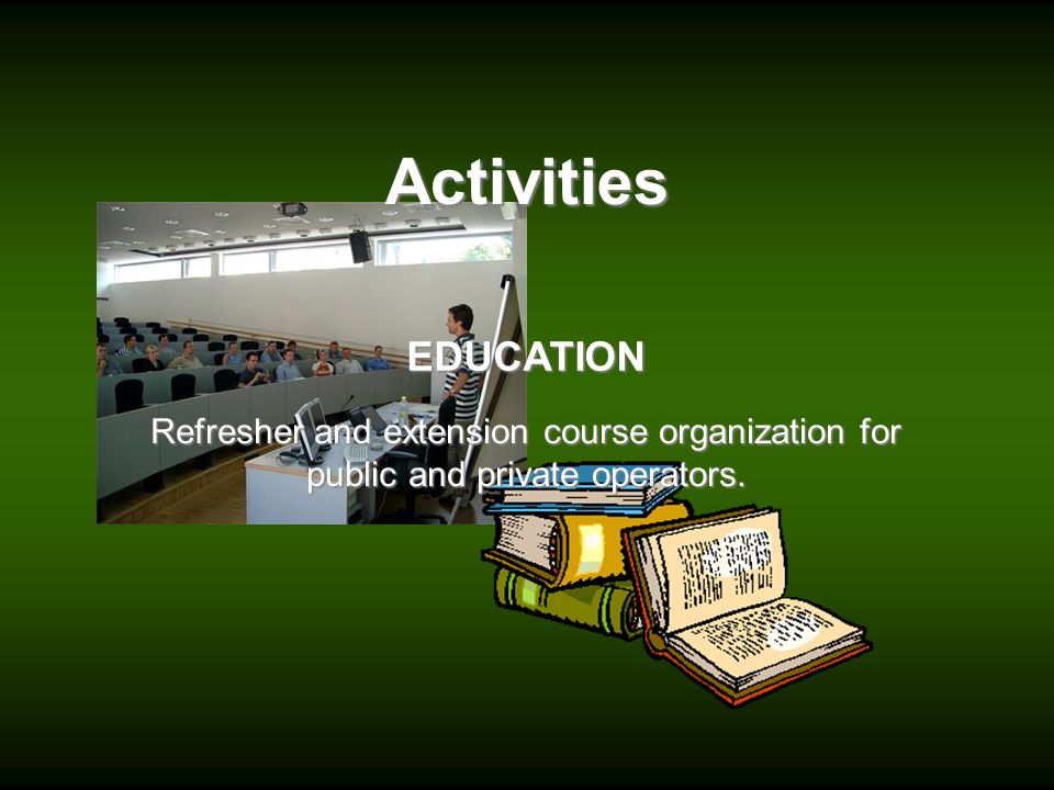 Activities EDUCATION Refresher and extension course organization for public and private operators.