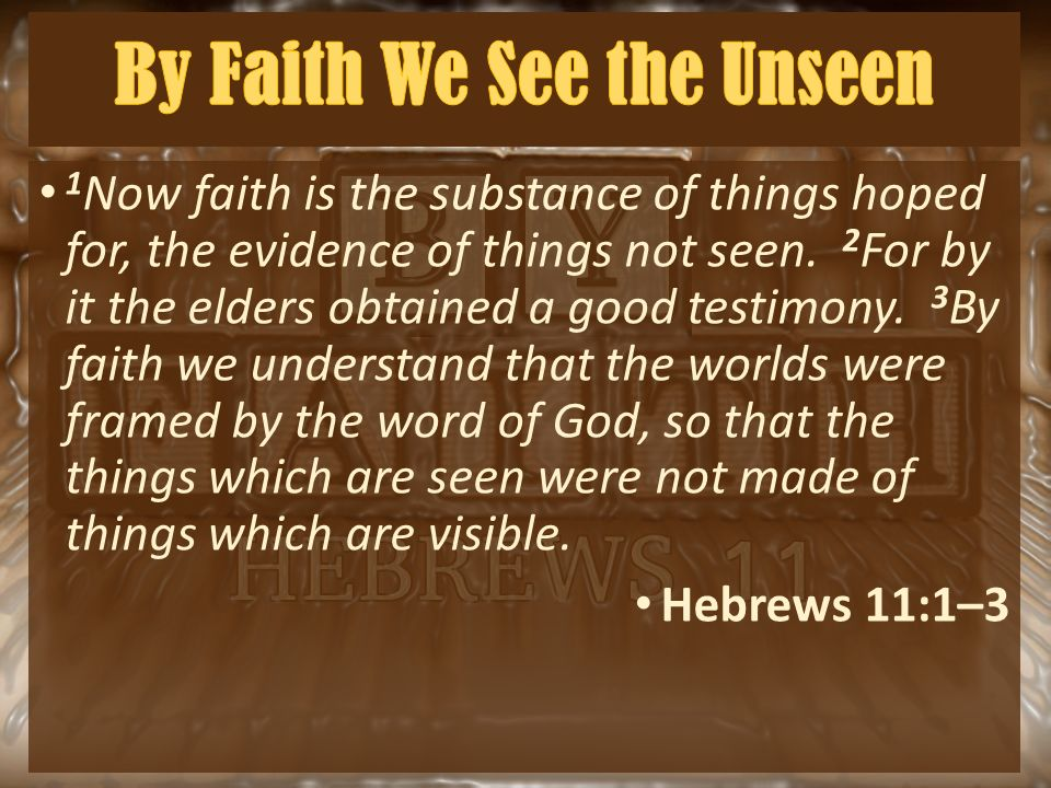 By Faith We See The Unseen - ppt video online download