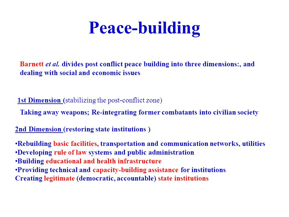 post conflict state building and peace building Peace building in a post-conflict state goes far deeper than repairing damaged buildings and refurbishing public institutions, but also involves building relations among all levels of.