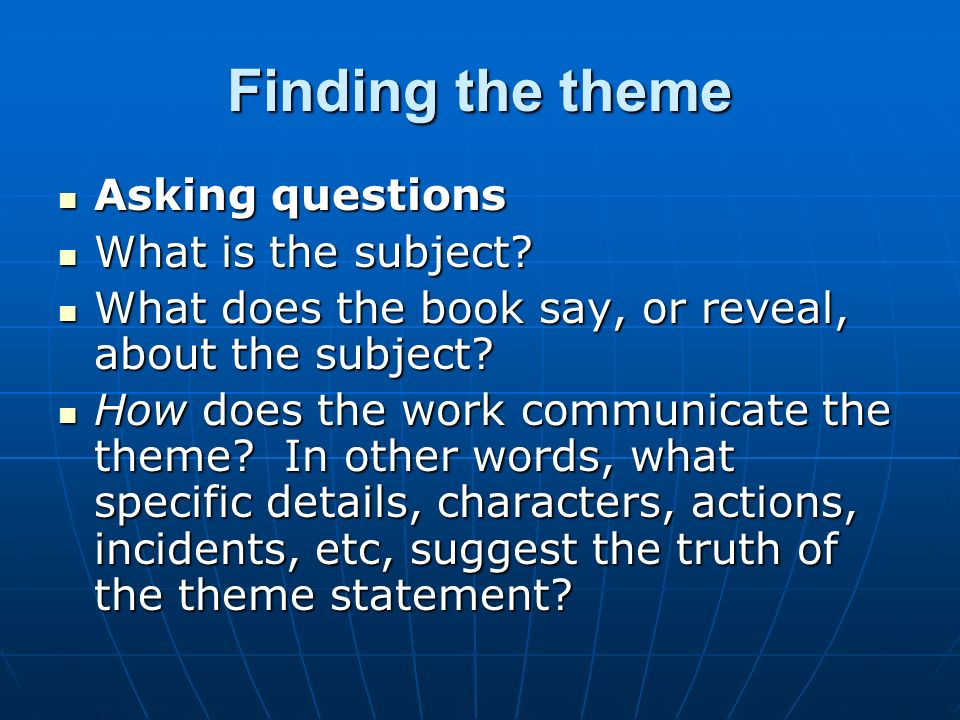 Finding the theme Asking questions What is the subject