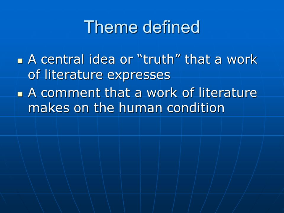 Theme defined A central idea or truth that a work of literature expresses.