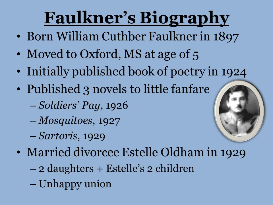 a biography of william faulkner a writer William faulkner (1897-1962), a major american 20th-century novelist, chronicled the decline and decay of the aristocratic south with an imaginative power and.