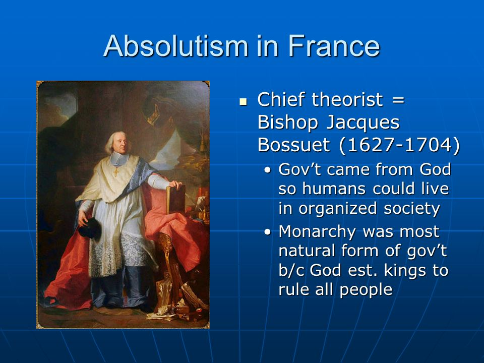 absolutism in france Absolutism in france origins of divine right frenchman jacques benigne bousset (1583 - 1645) kings ruled because they were chosen by god to do so by virtue of who they were born slideshow 5834654 by brett-rose.