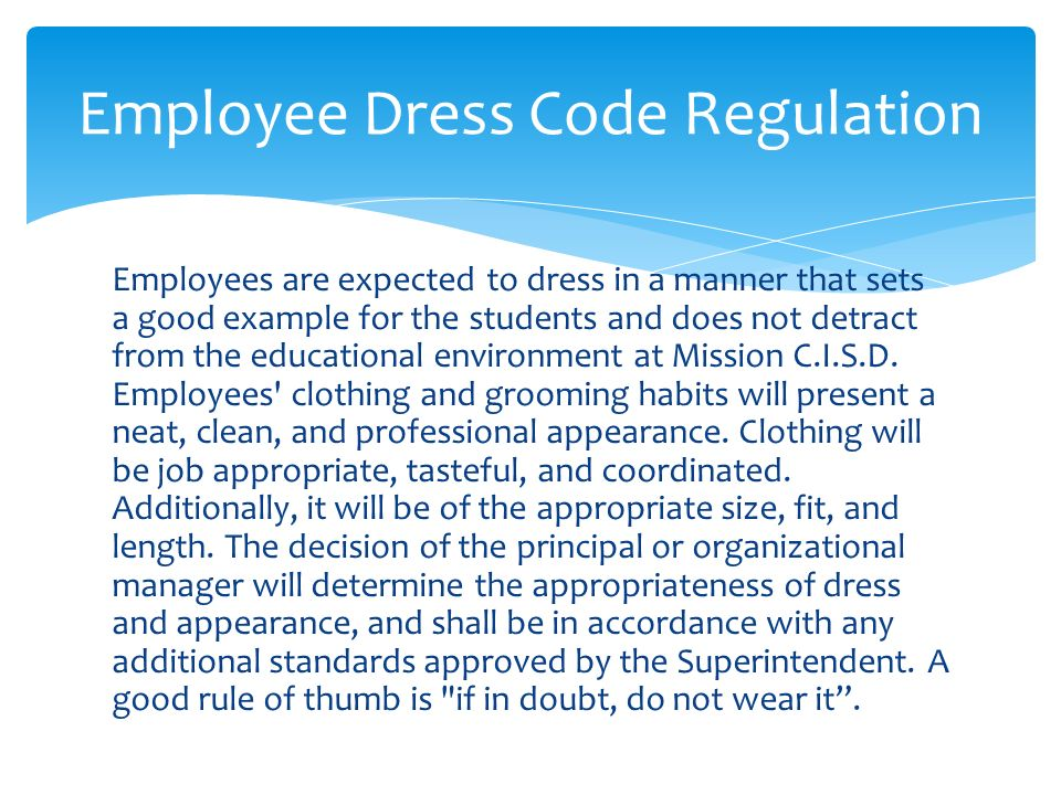 """dress code policy Dear parents  as we are nearing a change in the weather i would like to remind  you of the dress code as it is stated in the student hand book: """"dress for school."""