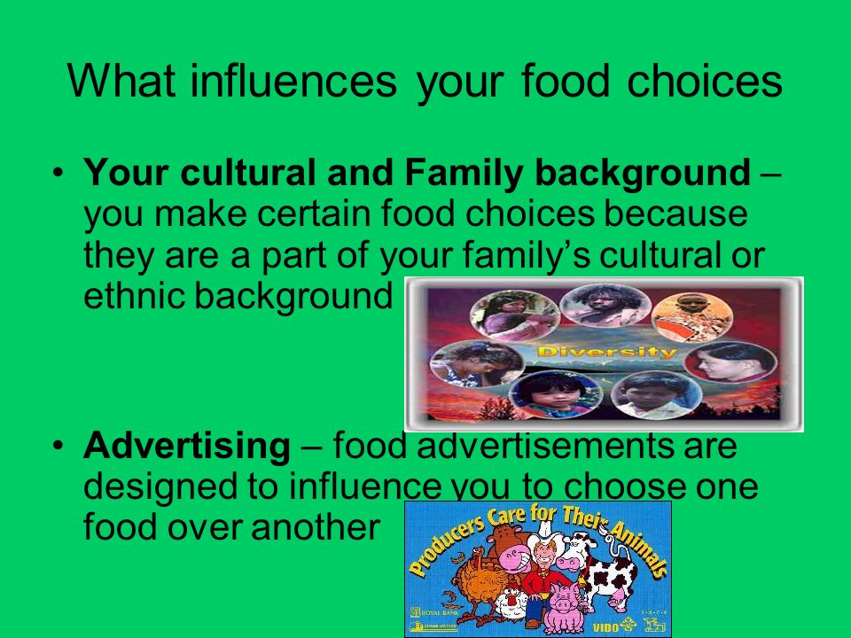 influences in food Although we hate to admit it, advertising influences food choices far more than we think see how psychology is used so you are less drawn-in by it all.