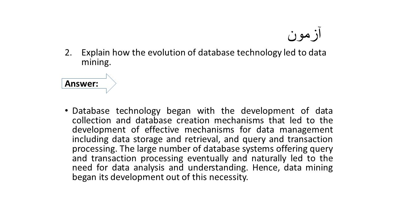 آزمون Explain how the evolution of database technology led to data mining. Answer:
