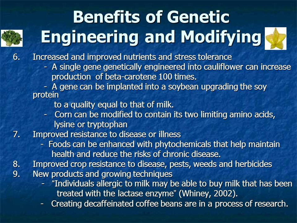 the potential and consequences of genetic engineering Genetic engineering can be done with plants, animals, or bacteria and other very small organisms genetic engineering allows scientists to move desired genes from one plant or animal into another genes can also be moved from an animal to a plant or vice versa another name for this is genetically.