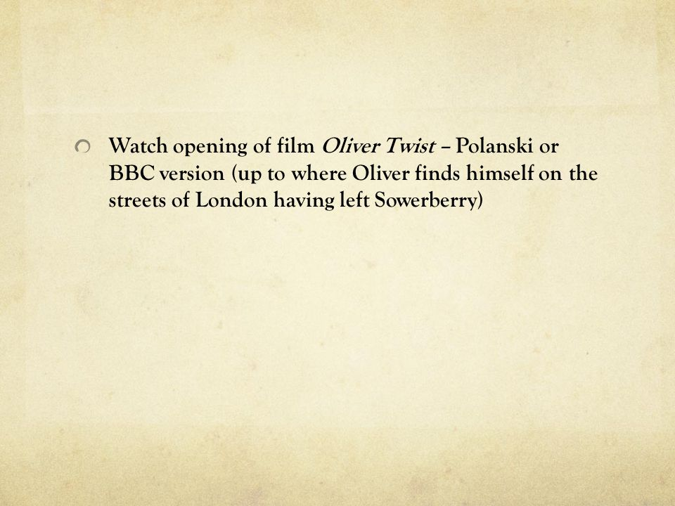 oliver twist sow ppt 20 watch opening of film oliver twist polanski or bbc version up to where oliver finds himself on the streets of london having left sowerberry